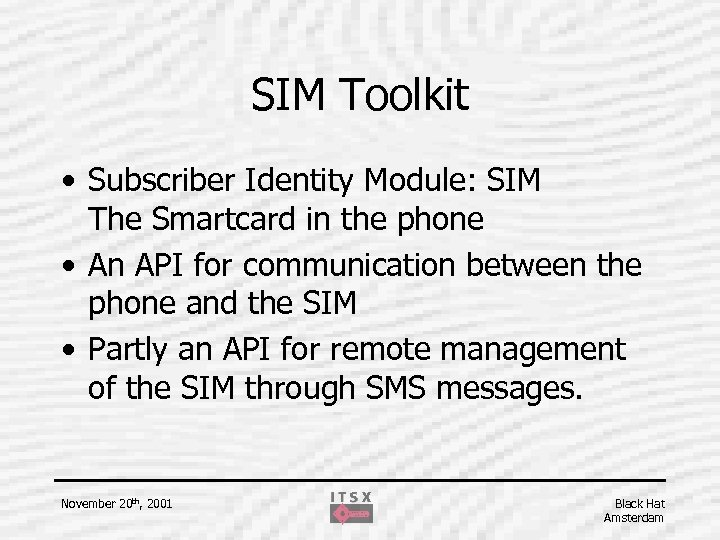 SIM Toolkit • Subscriber Identity Module: SIM The Smartcard in the phone • An