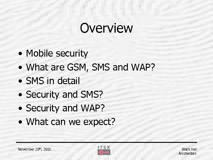 Overview • • • Mobile security What are GSM, SMS and WAP? SMS in