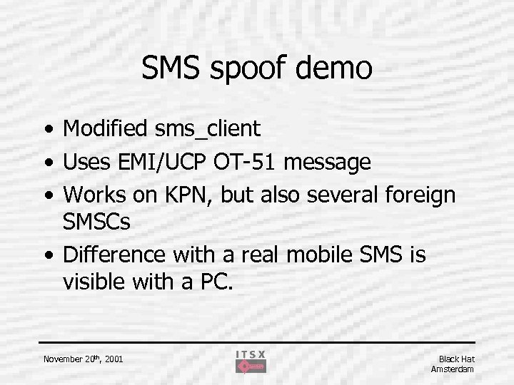SMS spoof demo • Modified sms_client • Uses EMI/UCP OT-51 message • Works on