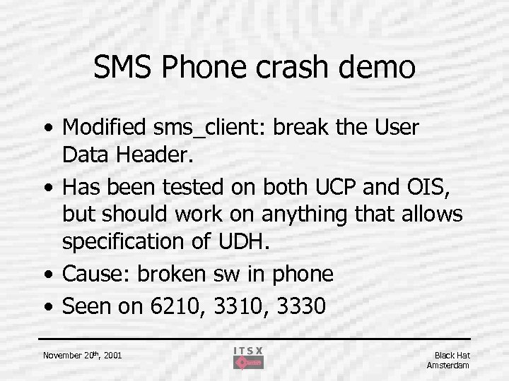 SMS Phone crash demo • Modified sms_client: break the User Data Header. • Has