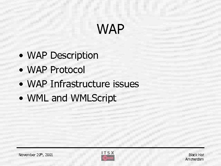 WAP • • WAP Description WAP Protocol WAP Infrastructure issues WML and WMLScript November