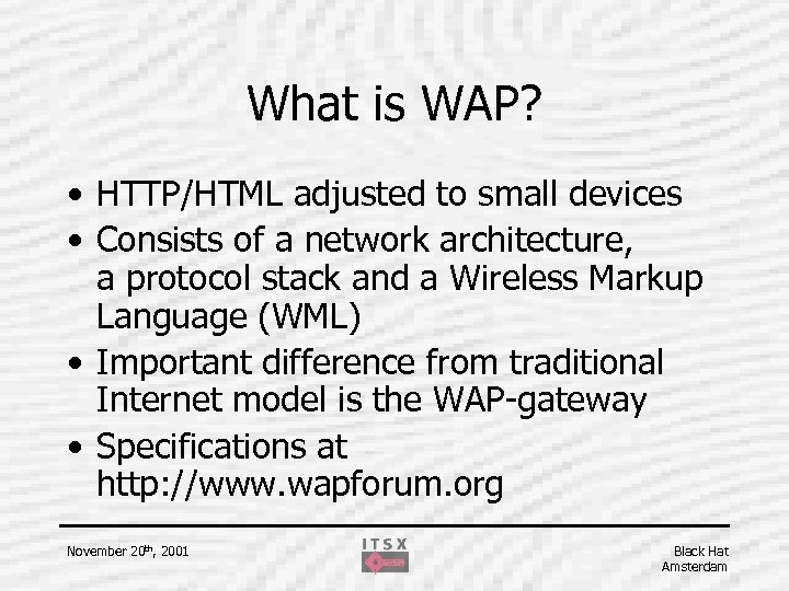What is WAP? • HTTP/HTML adjusted to small devices • Consists of a network
