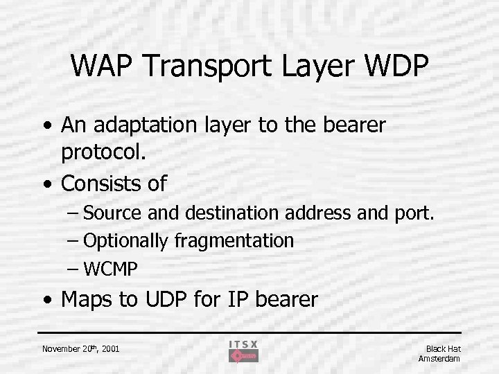WAP Transport Layer WDP • An adaptation layer to the bearer protocol. • Consists