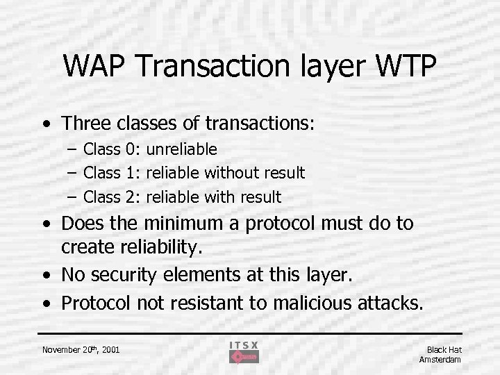 WAP Transaction layer WTP • Three classes of transactions: – Class 0: unreliable –