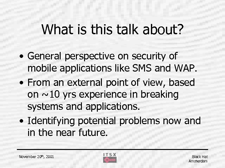 What is this talk about? • General perspective on security of mobile applications like