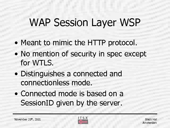 WAP Session Layer WSP • Meant to mimic the HTTP protocol. • No mention