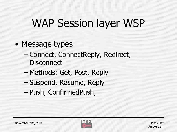 WAP Session layer WSP • Message types – Connect, Connect. Reply, Redirect, Disconnect –