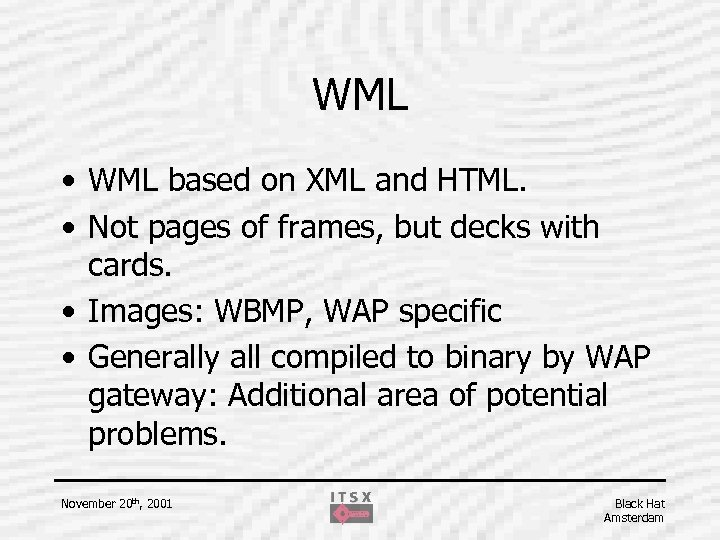 WML • WML based on XML and HTML. • Not pages of frames, but