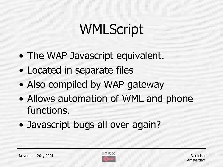 WMLScript • • The WAP Javascript equivalent. Located in separate files Also compiled by