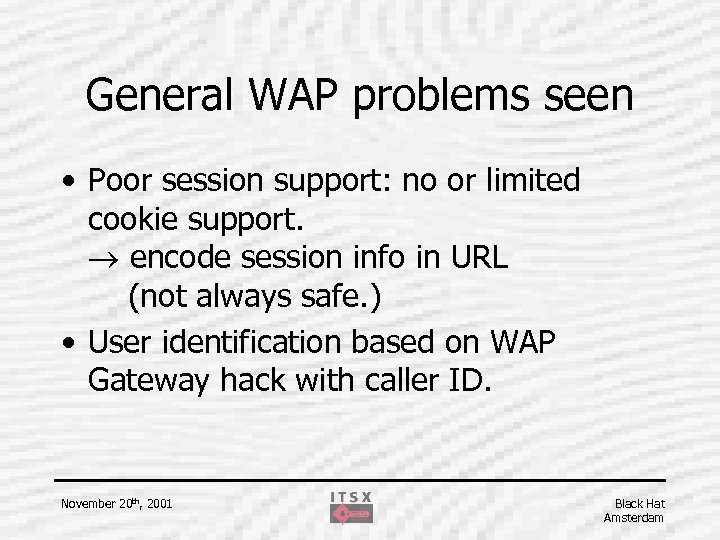 General WAP problems seen • Poor session support: no or limited cookie support. encode