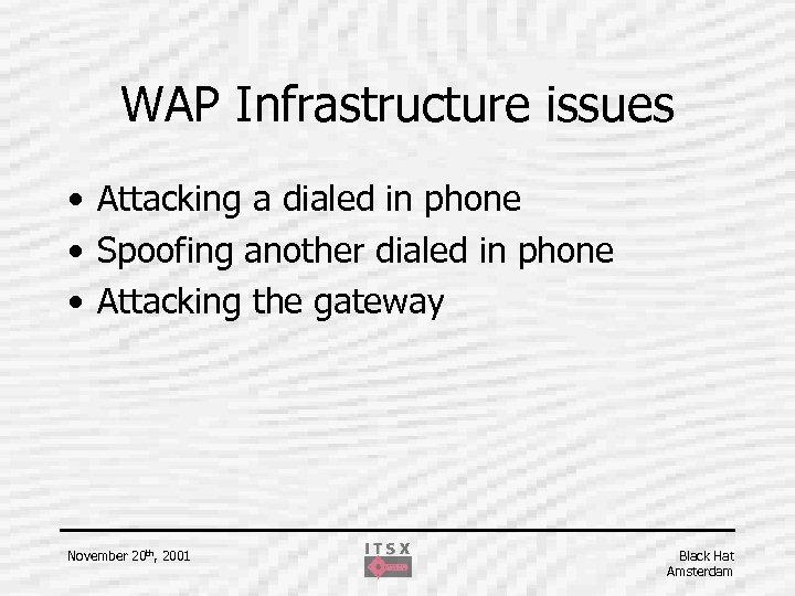 WAP Infrastructure issues • Attacking a dialed in phone • Spoofing another dialed in