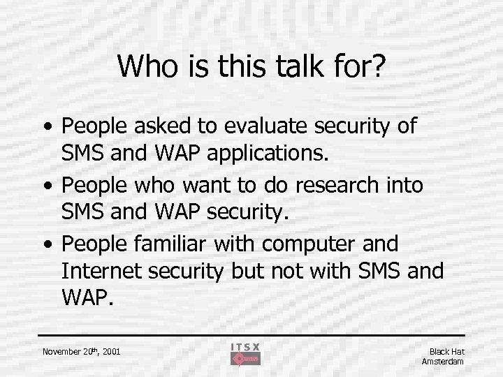 Who is this talk for? • People asked to evaluate security of SMS and