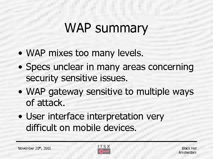 WAP summary • WAP mixes too many levels. • Specs unclear in many areas