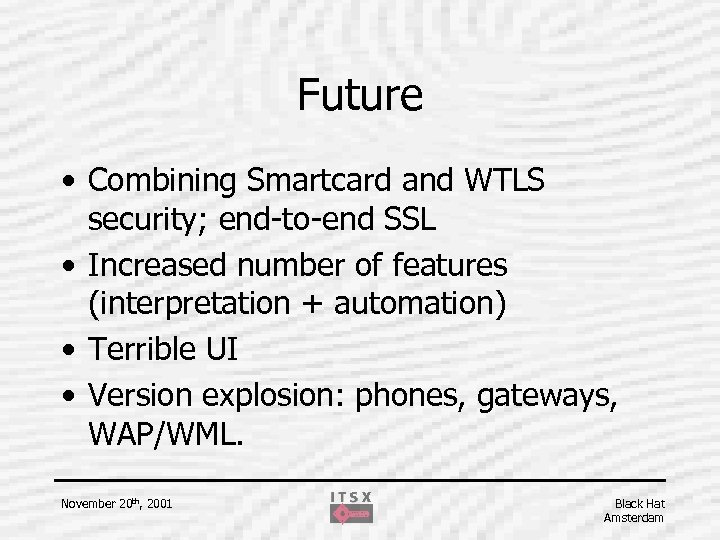 Future • Combining Smartcard and WTLS security; end-to-end SSL • Increased number of features