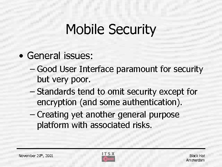 Mobile Security • General issues: – Good User Interface paramount for security but very