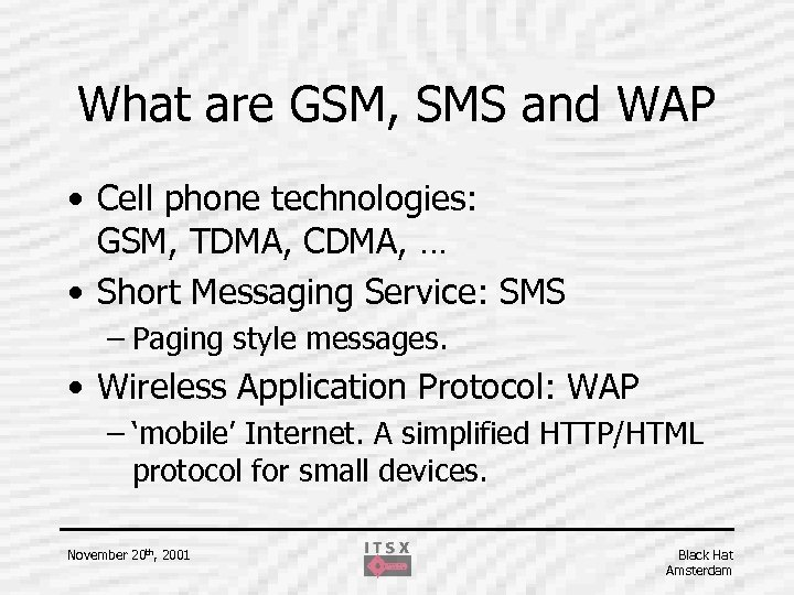 What are GSM, SMS and WAP • Cell phone technologies: GSM, TDMA, CDMA, …