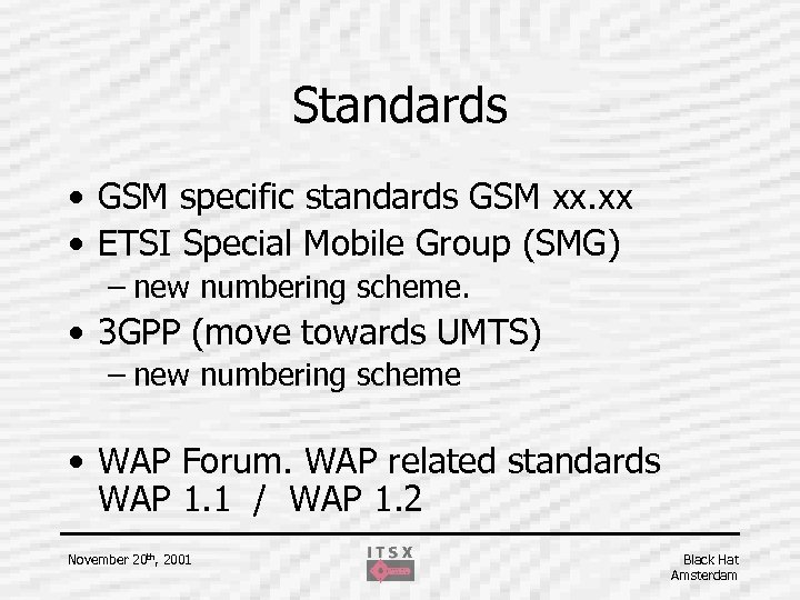 Standards • GSM specific standards GSM xx. xx • ETSI Special Mobile Group (SMG)