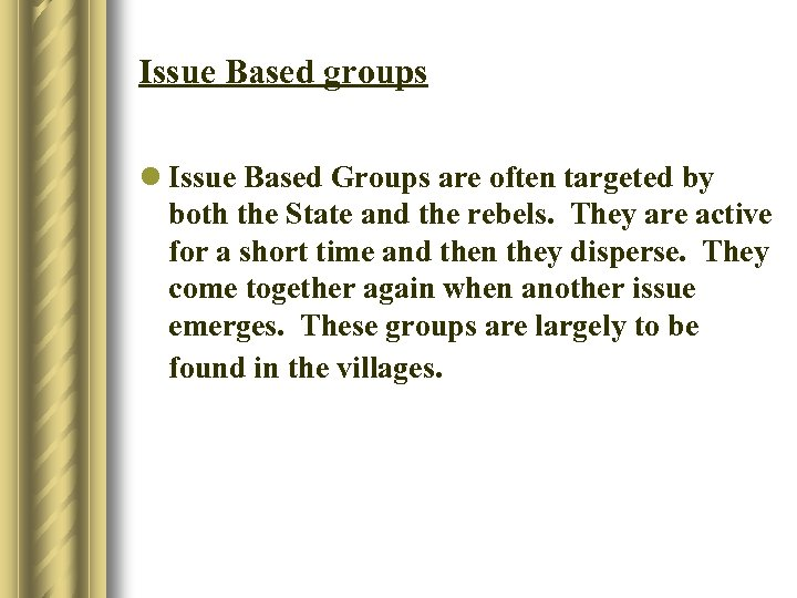 Issue Based groups l Issue Based Groups are often targeted by both the State