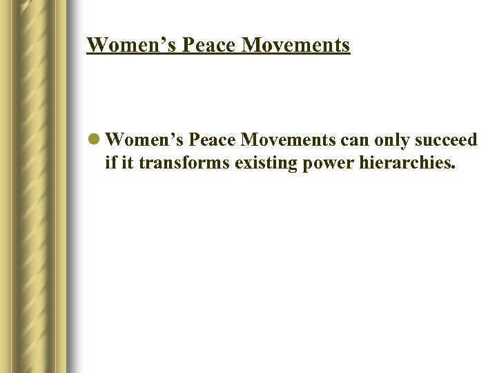 Women's Peace Movements l Women's Peace Movements can only succeed if it transforms existing