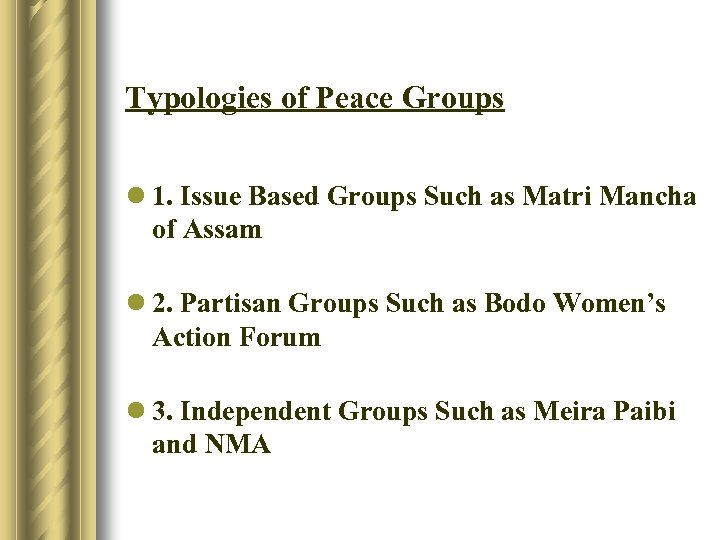 Typologies of Peace Groups l 1. Issue Based Groups Such as Matri Mancha of
