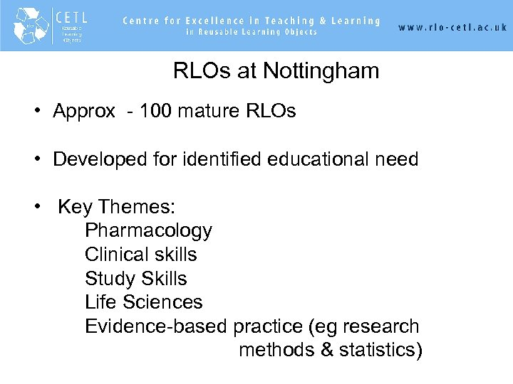RLOs at Nottingham • Approx - 100 mature RLOs • Developed for identified educational