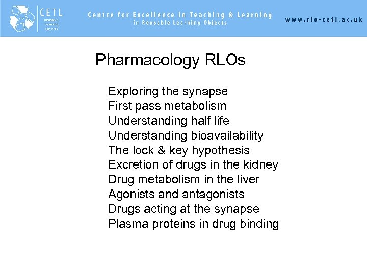 . Pharmacology RLOs. Exploring the synapse. First pass metabolism. Understanding half life. Understanding bioavailability.