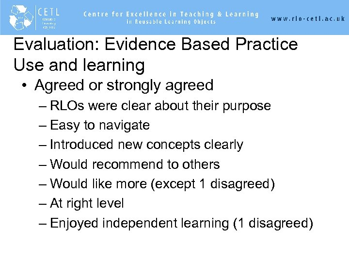 Evaluation: Evidence Based Practice Use and learning • Agreed or strongly agreed – RLOs