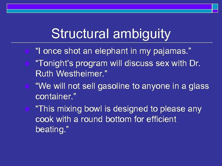 """Structural ambiguity n n """"I once shot an elephant in my pajamas. """" """"Tonight's"""