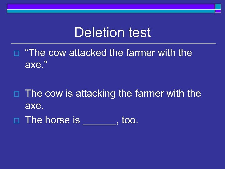 """Deletion test o """"The cow attacked the farmer with the axe. """" o The"""
