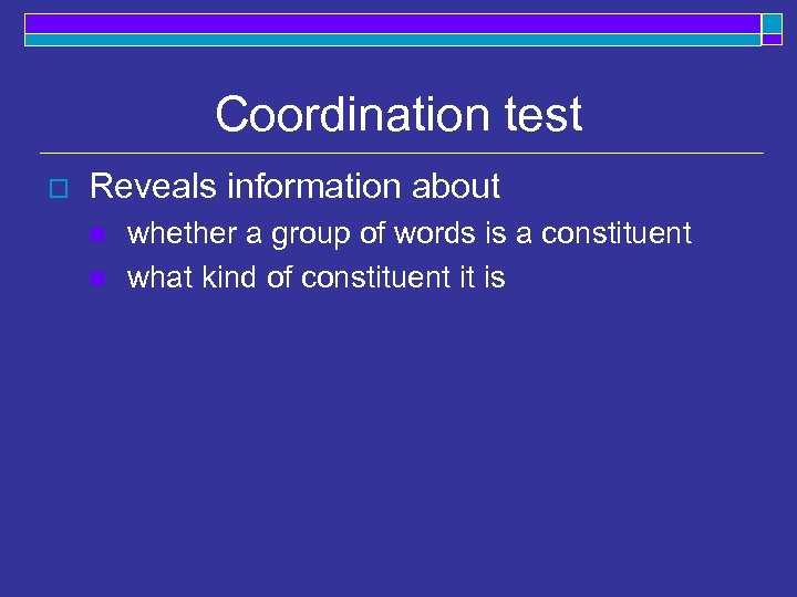 Coordination test o Reveals information about n n whether a group of words is