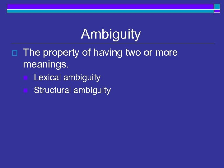 Ambiguity o The property of having two or more meanings. n n Lexical ambiguity