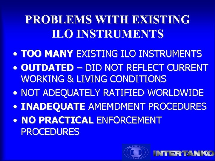 PROBLEMS WITH EXISTING ILO INSTRUMENTS • TOO MANY EXISTING ILO INSTRUMENTS • OUTDATED –