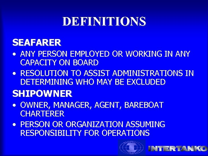 DEFINITIONS SEAFARER • ANY PERSON EMPLOYED OR WORKING IN ANY CAPACITY ON BOARD •