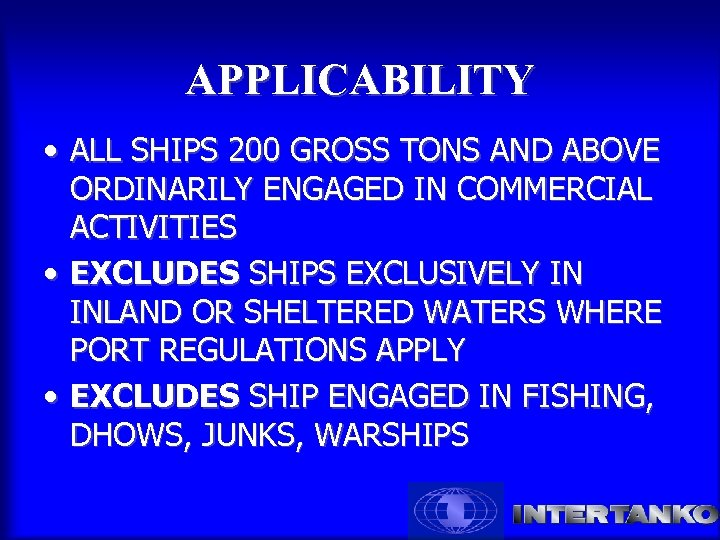 APPLICABILITY • ALL SHIPS 200 GROSS TONS AND ABOVE ORDINARILY ENGAGED IN COMMERCIAL ACTIVITIES