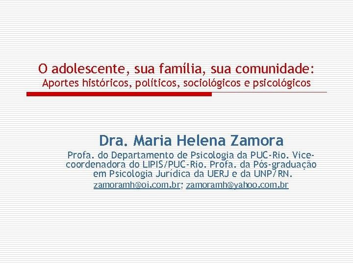 O adolescente, sua família, sua comunidade: Aportes históricos, políticos, sociológicos e psicológicos Dra. Maria