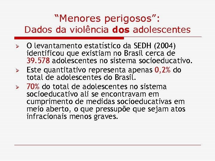 """Menores perigosos"": Dados da violência dos adolescentes Ø Ø Ø O levantamento estatístico da"