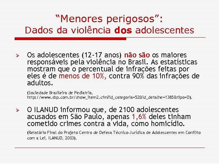 """""""Menores perigosos"""": Dados da violência dos adolescentes Ø Os adolescentes (12 -17 anos) não"""