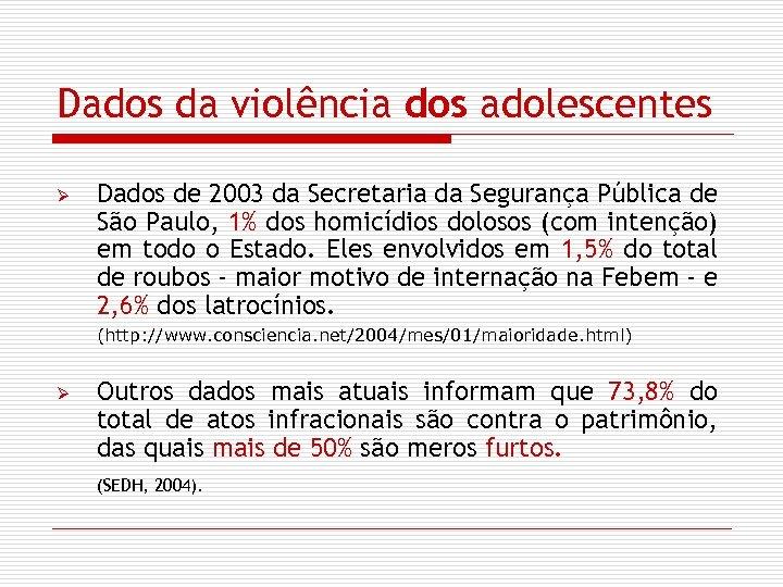 Dados da violência dos adolescentes Ø Dados de 2003 da Secretaria da Segurança Pública