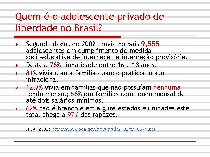 Quem é o adolescente privado de liberdade no Brasil? Ø Ø Ø Segundo dados