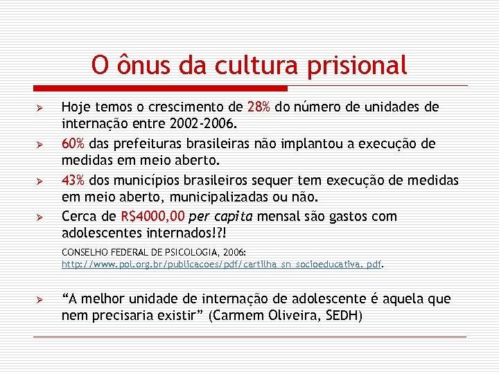 O ônus da cultura prisional Ø Ø Hoje temos o crescimento de 28% do