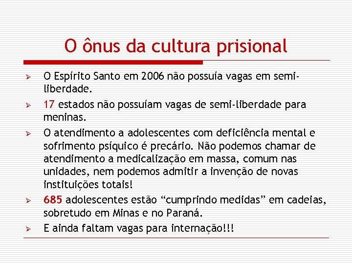O ônus da cultura prisional Ø Ø Ø O Espírito Santo em 2006 não