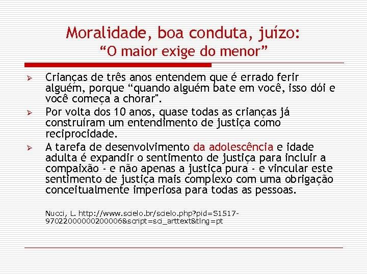 """Moralidade, boa conduta, juízo: """"O maior exige do menor"""" Ø Ø Ø Crianças de"""