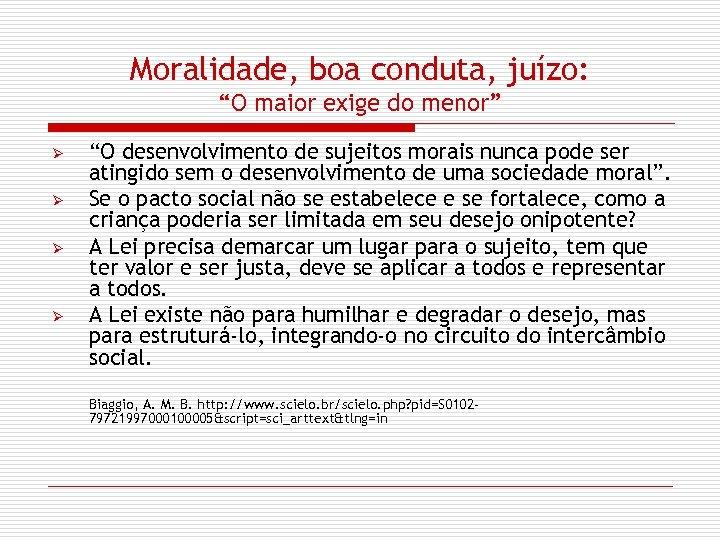 """Moralidade, boa conduta, juízo: """"O maior exige do menor"""" Ø Ø """"O desenvolvimento de"""