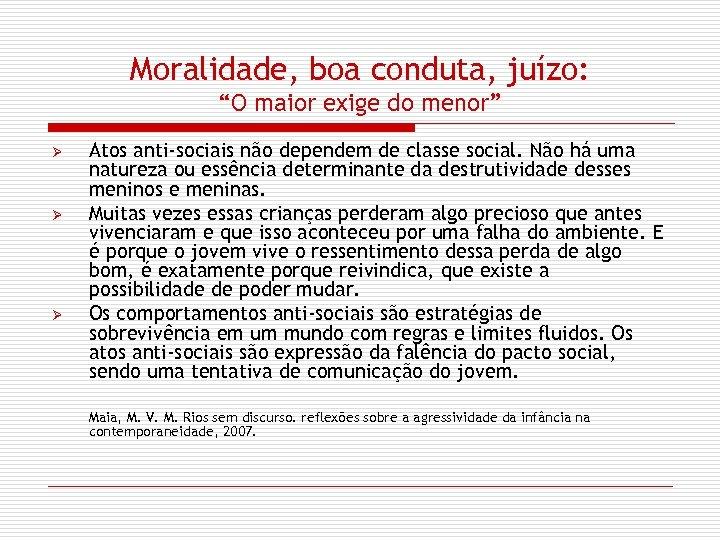 """Moralidade, boa conduta, juízo: """"O maior exige do menor"""" Ø Ø Ø Atos anti-sociais"""