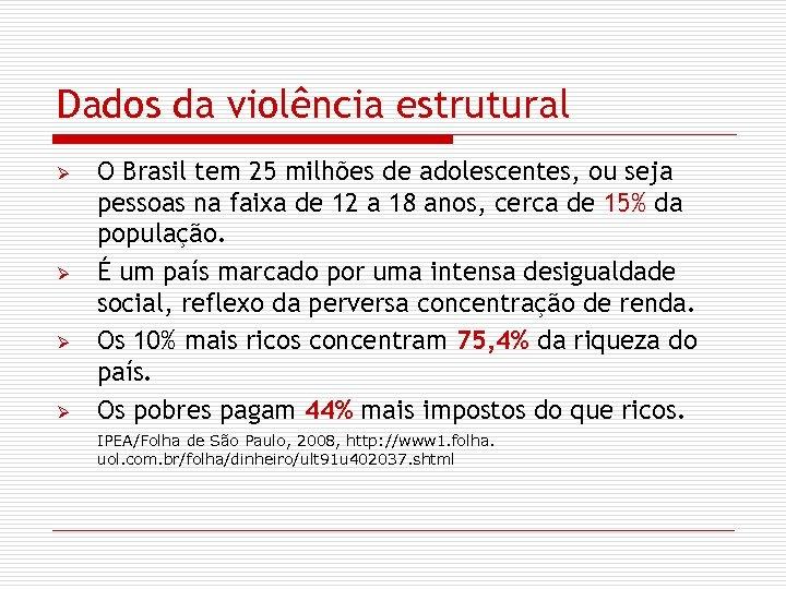 Dados da violência estrutural Ø Ø O Brasil tem 25 milhões de adolescentes, ou