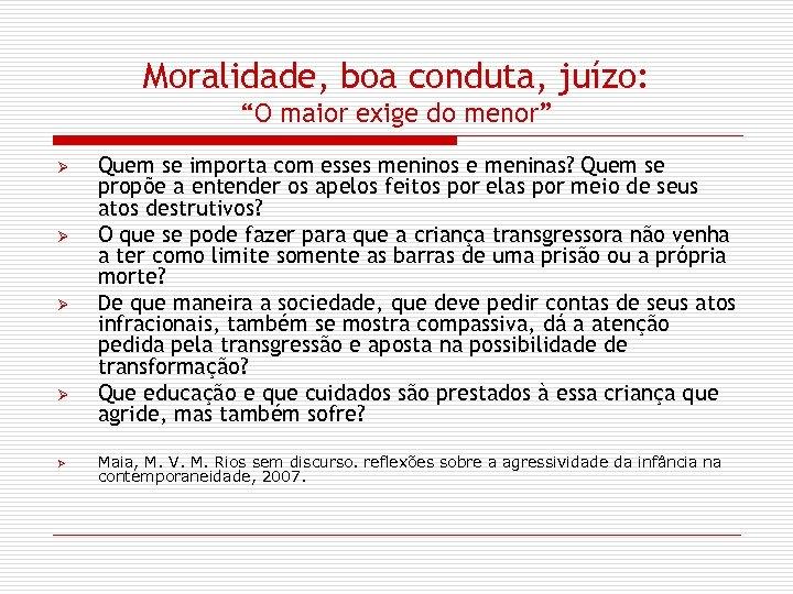 """Moralidade, boa conduta, juízo: """"O maior exige do menor"""" Ø Ø Ø Quem se"""