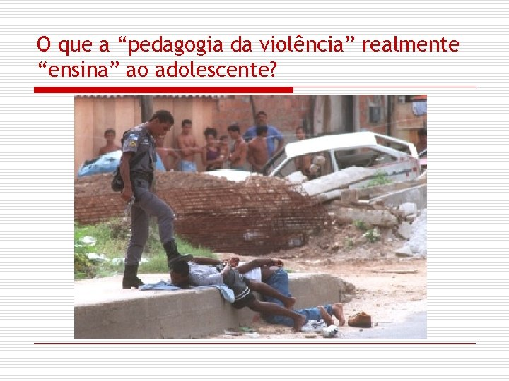 "O que a ""pedagogia da violência"" realmente ""ensina"" ao adolescente?"