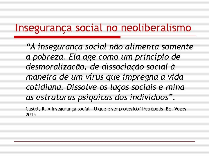 """Insegurança social no neoliberalismo """"A insegurança social não alimenta somente a pobreza. Ela age"""