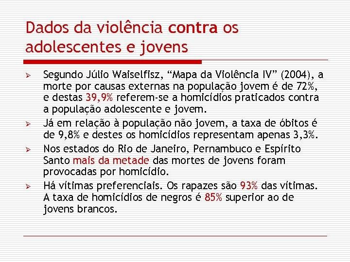 """Dados da violência contra os adolescentes e jovens Ø Ø Segundo Júlio Waiselfisz, """"Mapa"""