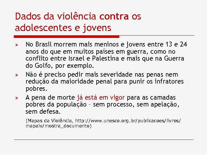 Dados da violência contra os adolescentes e jovens Ø Ø Ø No Brasil morrem